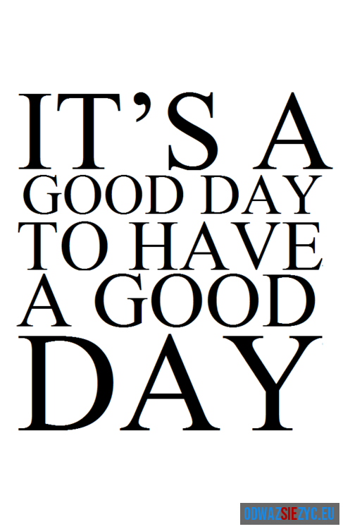 It\'s a good day...