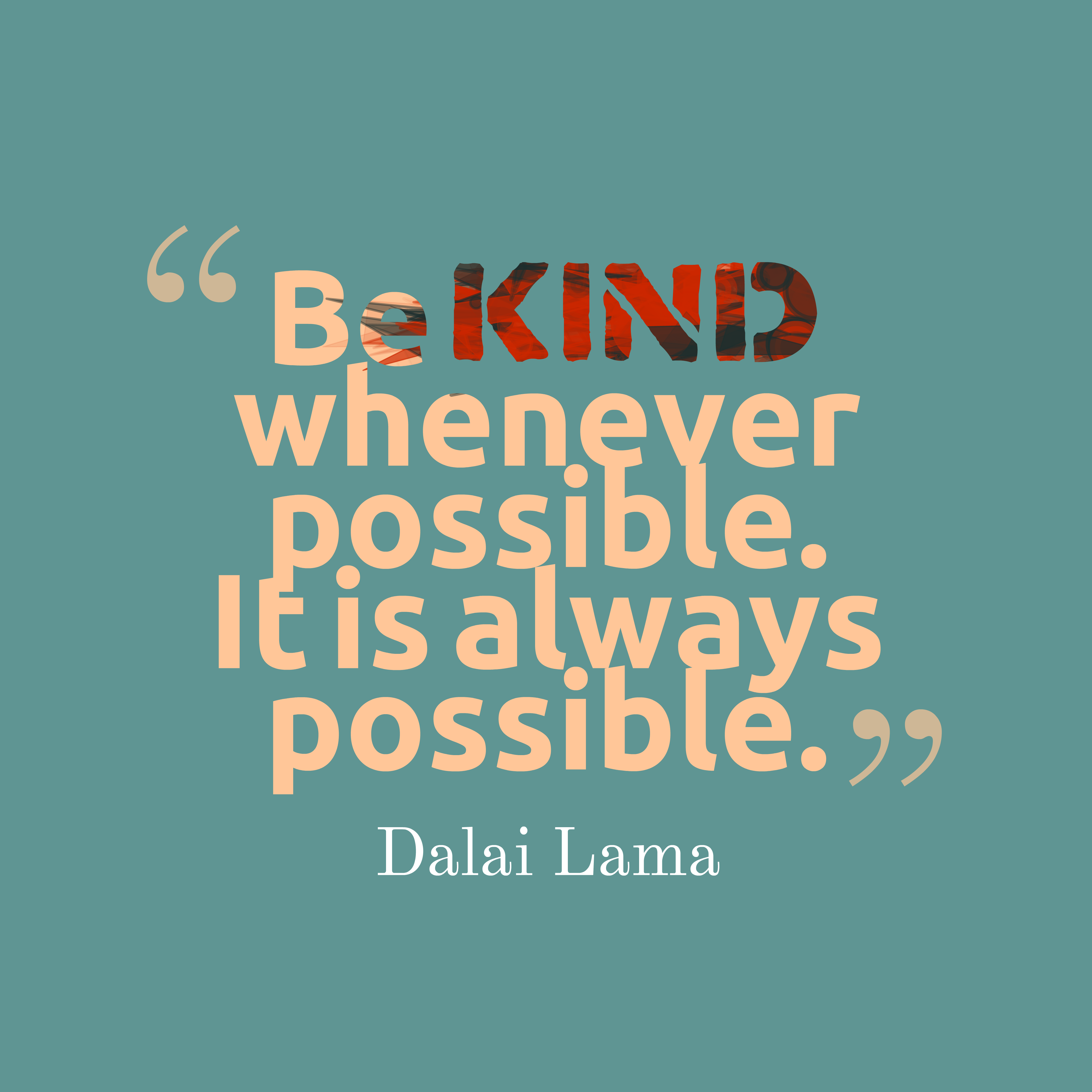 Be kind whenever possible. It is always possible.