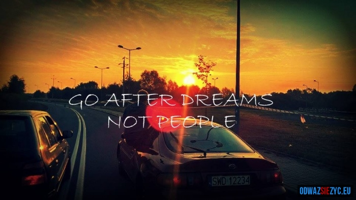 GO AFTER DREAMS